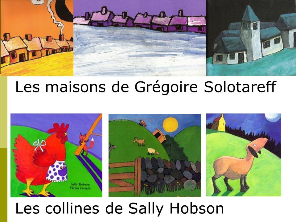 Les maisons de Grégoire Solotareff Les collines de Sally Hobson