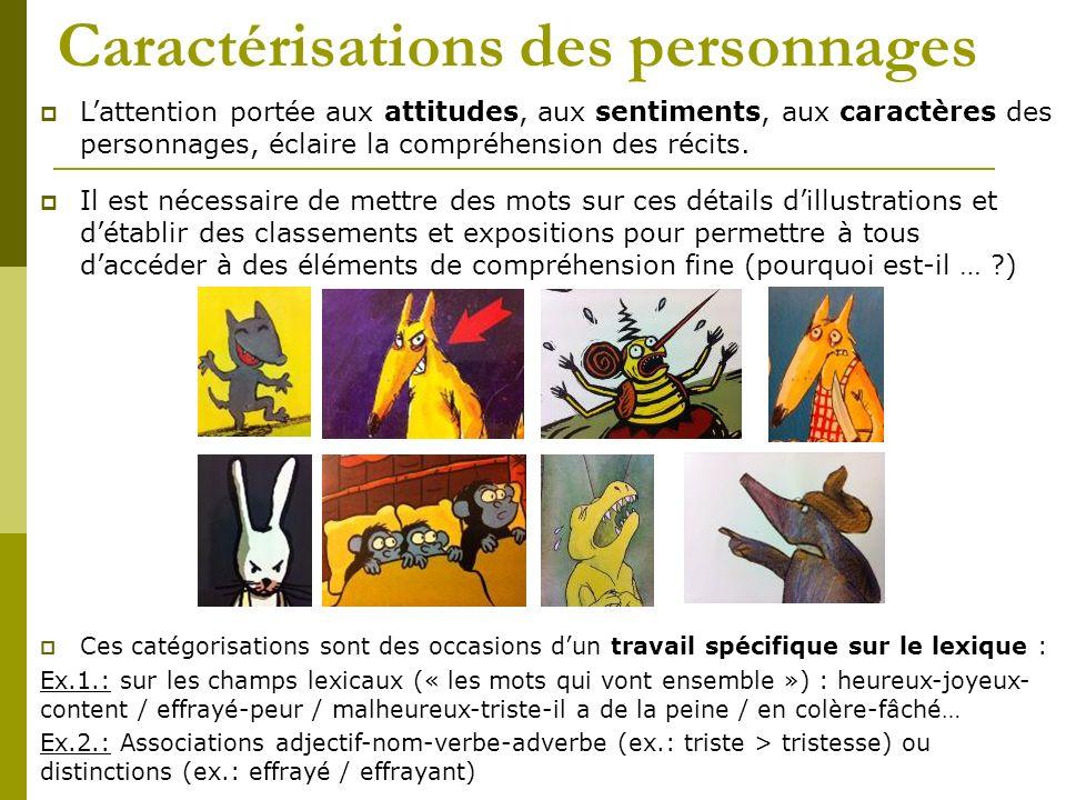 Caractérisations des personnages Lattention portée aux attitudes, aux sentiments, aux caractères des personnages, éclaire la compréhension des récits.