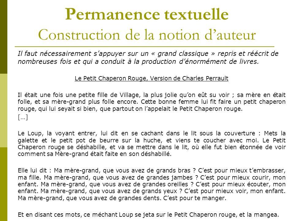 Permanence textuelle Construction de la notion dauteur Il faut nécessairement sappuyer sur un « grand classique » repris et réécrit de nombreuses fois