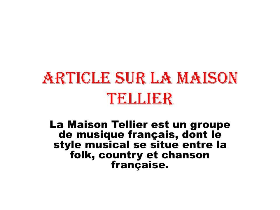 Article sur la Maison Tellier La Maison Tellier est un groupe de musique français, dont le style musical se situe entre la folk, country et chanson fr