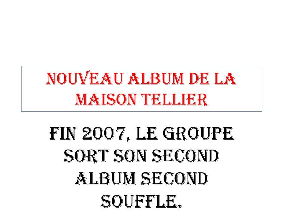 Nouveau Album de la Maison Tellier Fin 2007, le groupe sort son second album Second Souffle.