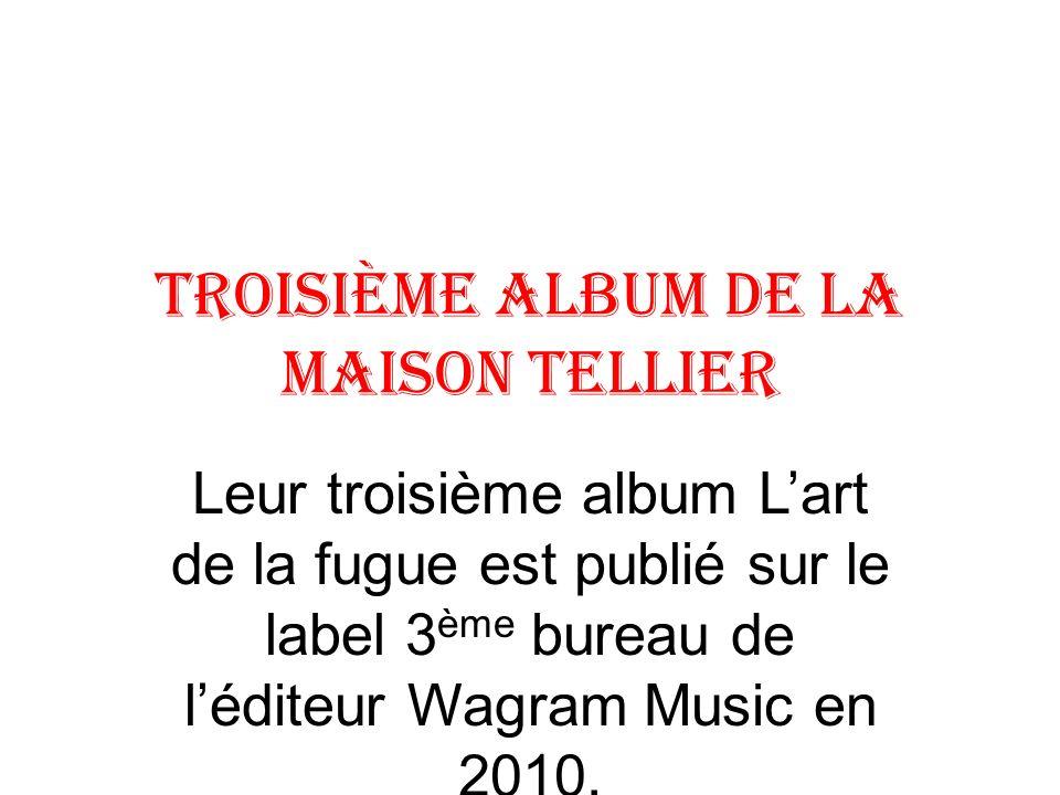 Troisième Album de la Maison Tellier Leur troisième album Lart de la fugue est publié sur le label 3 ème bureau de léditeur Wagram Music en 2010.