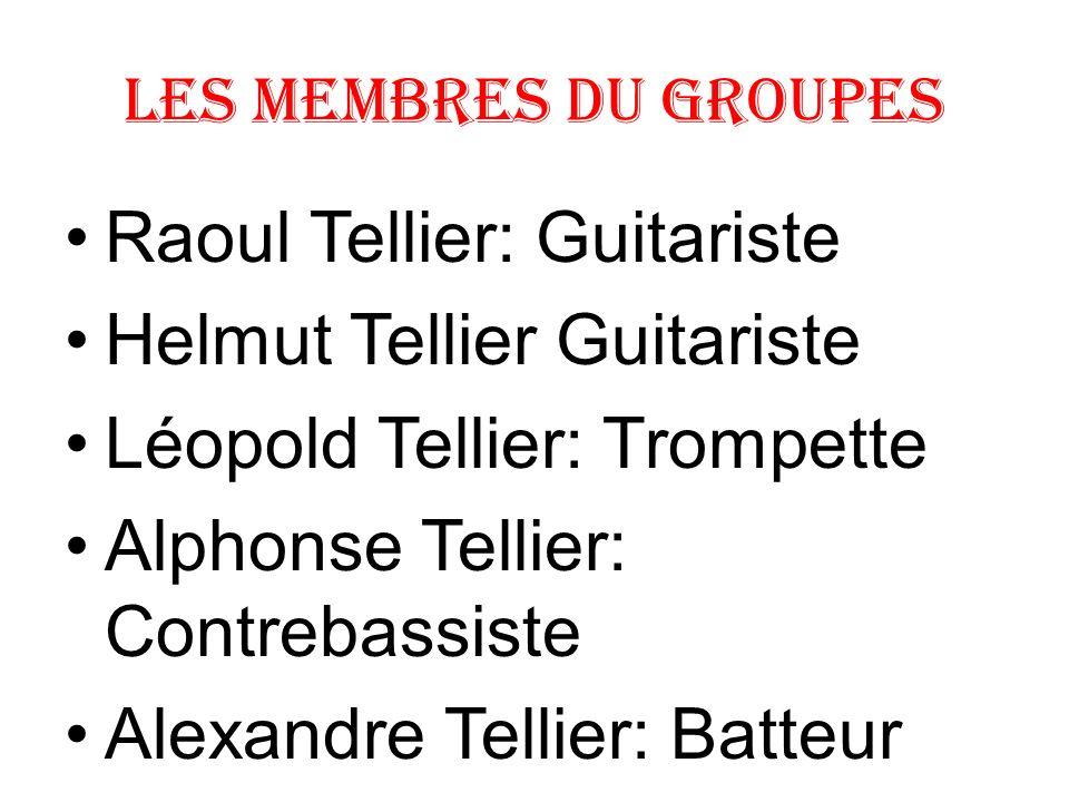 Les membres du groupes Raoul Tellier: Guitariste Helmut Tellier Guitariste Léopold Tellier: Trompette Alphonse Tellier: Contrebassiste Alexandre Telli