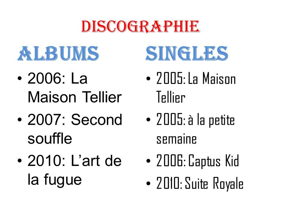 Discographie Albums 2006: La Maison Tellier 2007: Second souffle 2010: Lart de la fugue Singles 2005: La Maison Tellier 2005: à la petite semaine 2006
