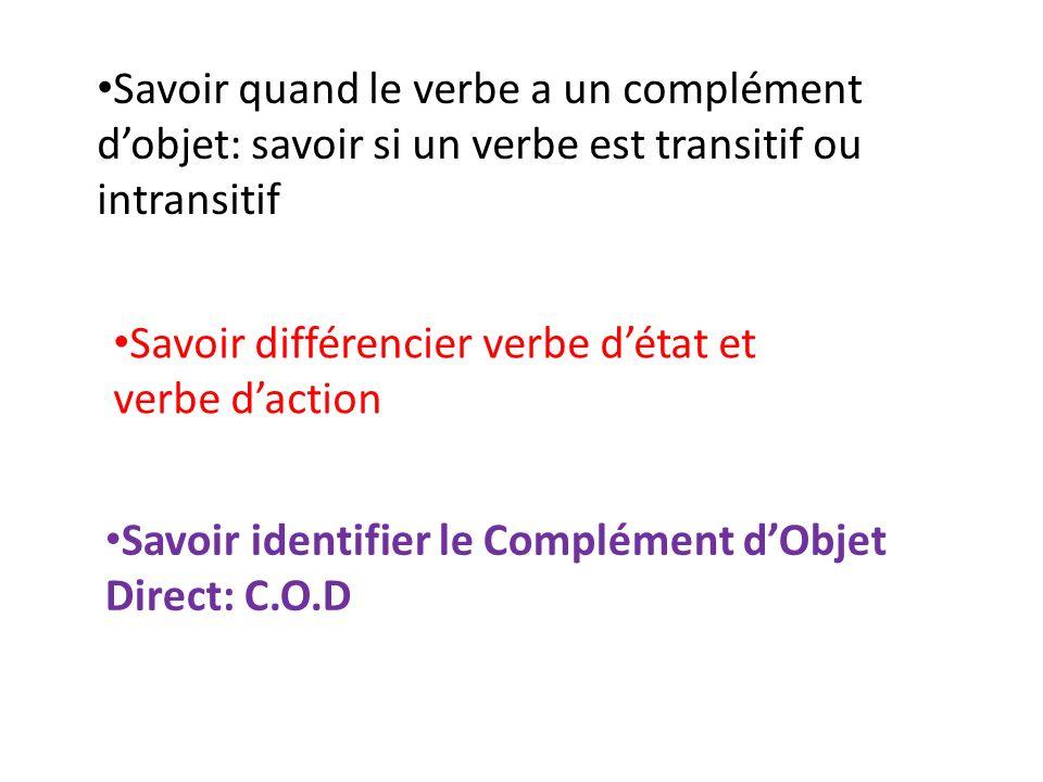 Savoir quand le verbe a un complément dobjet: savoir si un verbe est transitif ou intransitif Savoir différencier verbe détat et verbe daction Savoir