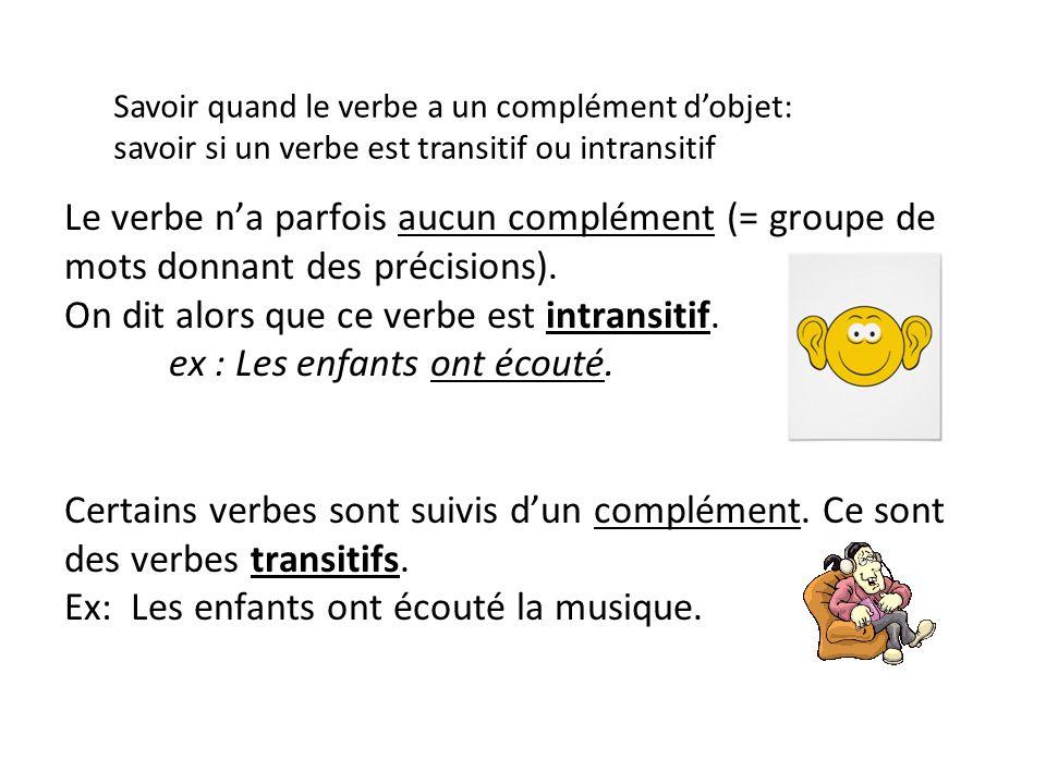 Savoir quand le verbe a un complément dobjet: savoir si un verbe est transitif ou intransitif Le verbe na parfois aucun complément (= groupe de mots d