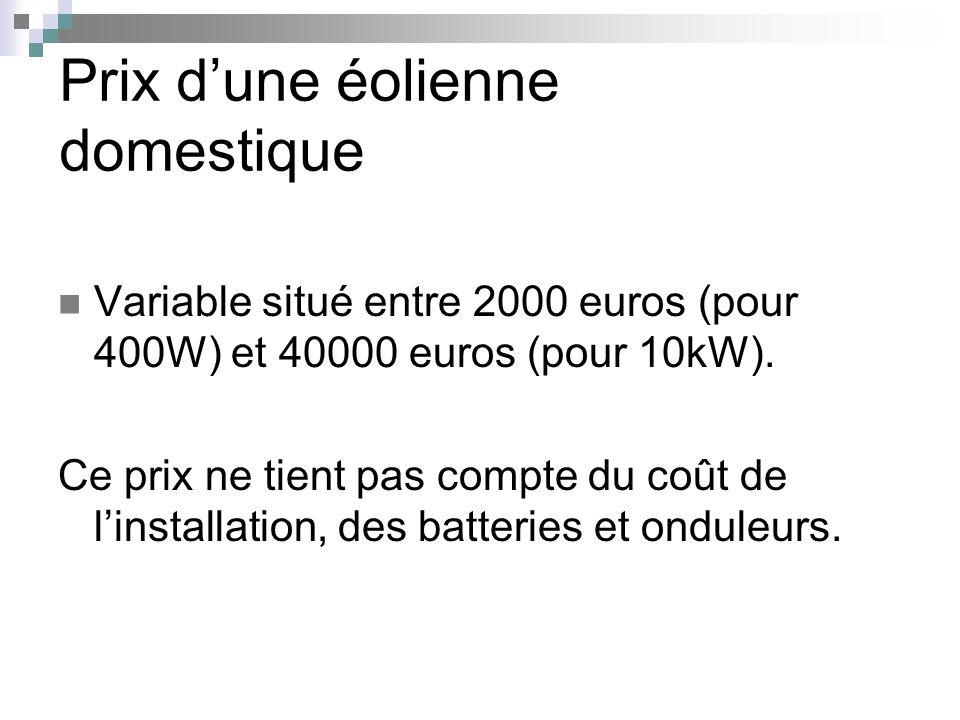 Prix dune éolienne domestique Variable situé entre 2000 euros (pour 400W) et 40000 euros (pour 10kW). Ce prix ne tient pas compte du coût de linstalla
