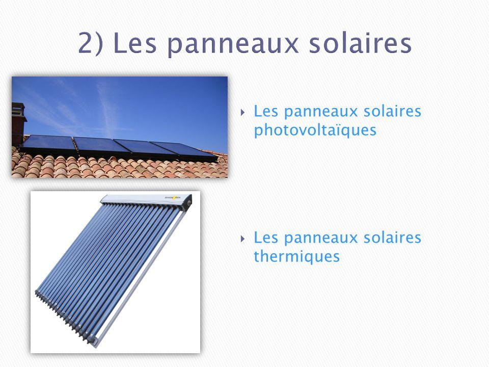 2) Les panneaux solaires Les panneaux solaires photovoltaïques Les panneaux solaires thermiques
