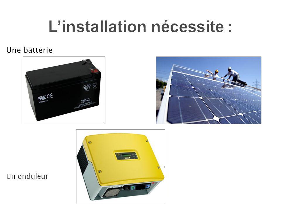 Linstallation nécessite : Une batterie Un onduleur