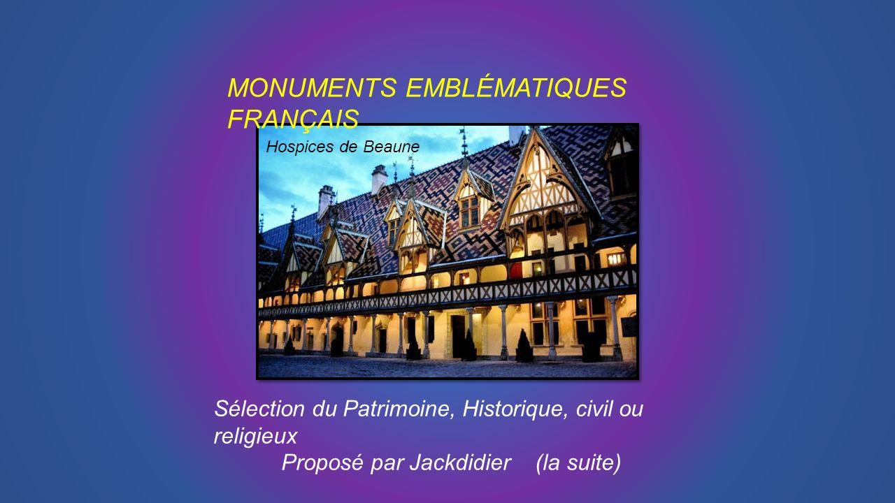 MONUMENTS EMBLÉMATIQUES FRANÇAIS Sélection du Patrimoine, Historique, civil ou religieux Proposé par Jackdidier (la suite) Hospices de Beaune