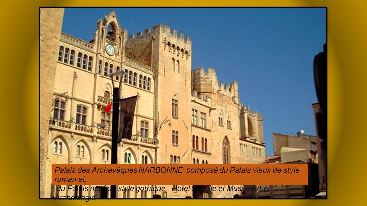 Palais des Archevêques NARBONNE composé du Palais vieux de style roman et, du Palais neuf de style gothique.