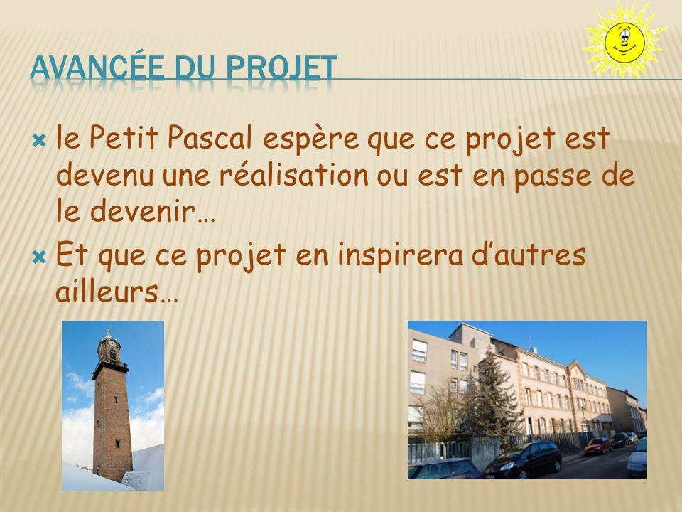 le Petit Pascal espère que ce projet est devenu une réalisation ou est en passe de le devenir… Et que ce projet en inspirera dautres ailleurs…