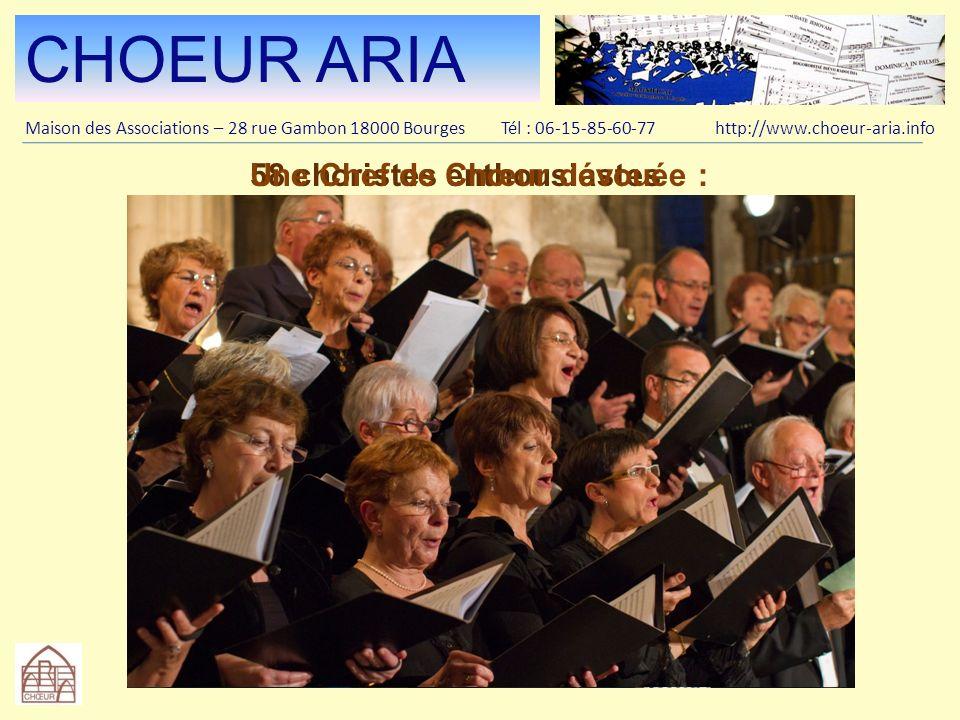 CHOEUR ARIA Maison des Associations – 28 rue Gambon 18000 Bourges Tél : 06-15-85-60-77 http://www.choeur-aria.info 58 choristes enthousiastesUne Chef