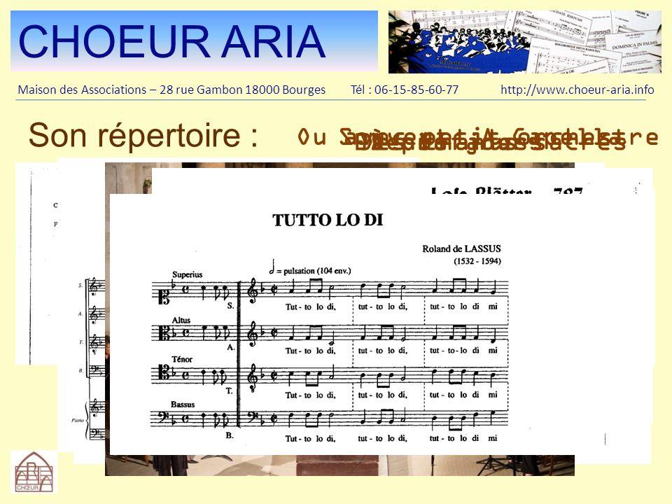 CHOEUR ARIA Maison des Associations – 28 rue Gambon 18000 Bourges Tél : 06-15-85-60-77 http://www.choeur-aria.info Son répertoire : De la Renaissance