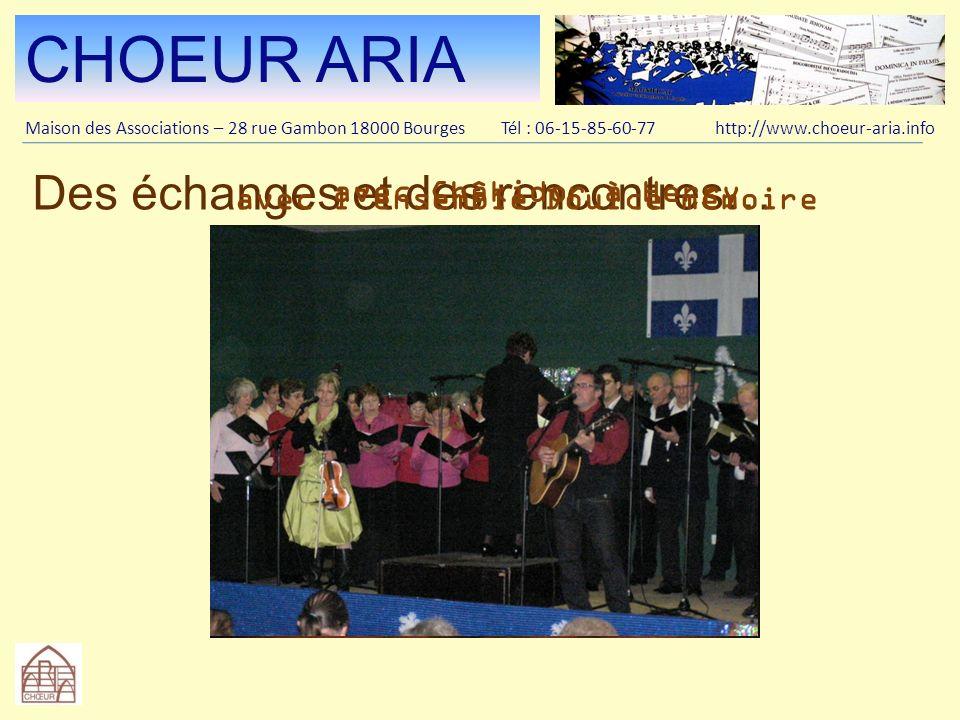 CHOEUR ARIA Maison des Associations – 28 rue Gambon 18000 Bourges Tél : 06-15-85-60-77 http://www.choeur-aria.info Le Chœur offre son concours à de nombreuses actions solidaires et humanitaires.