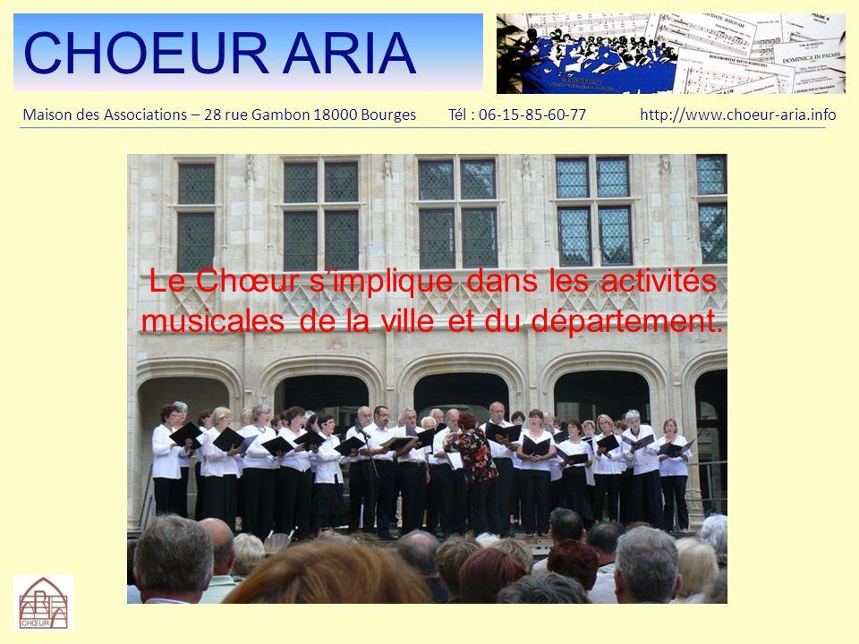 CHOEUR ARIA Maison des Associations – 28 rue Gambon 18000 Bourges Tél : 06-15-85-60-77 http://www.choeur-aria.info Des grandes salles de concert aux plus petites salles rurales, Le même plaisir de chanter .