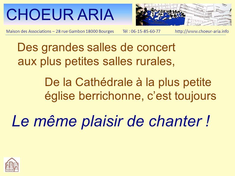 CHOEUR ARIA Maison des Associations – 28 rue Gambon 18000 Bourges Tél : 06-15-85-60-77 http://www.choeur-aria.info Alors, vous aussi, faites-vous plaisir : Rejoignez-nous.