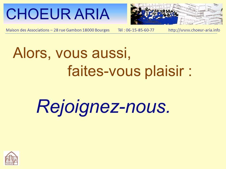 CHOEUR ARIA Maison des Associations – 28 rue Gambon 18000 Bourges Tél : 06-15-85-60-77 http://www.choeur-aria.info Alors, vous aussi, faites-vous plai