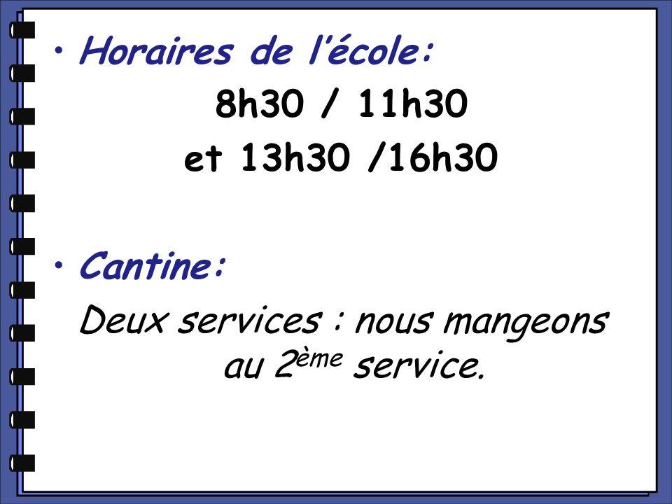 Horaires de lécole: 8h30 / 11h30 et 13h30 /16h30 Cantine: Deux services : nous mangeons au 2 ème service.
