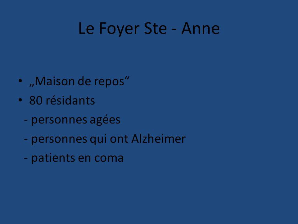 Le Foyer Ste - Anne Maison de repos 80 résidants - personnes agées - personnes qui ont Alzheimer - patients en coma