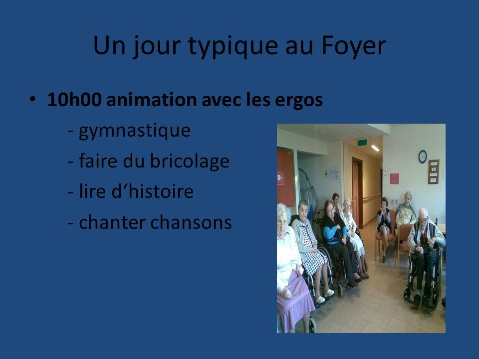 Un jour typique au Foyer 10h00 animation avec les ergos - gymnastique - faire du bricolage - lire dhistoire - chanter chansons