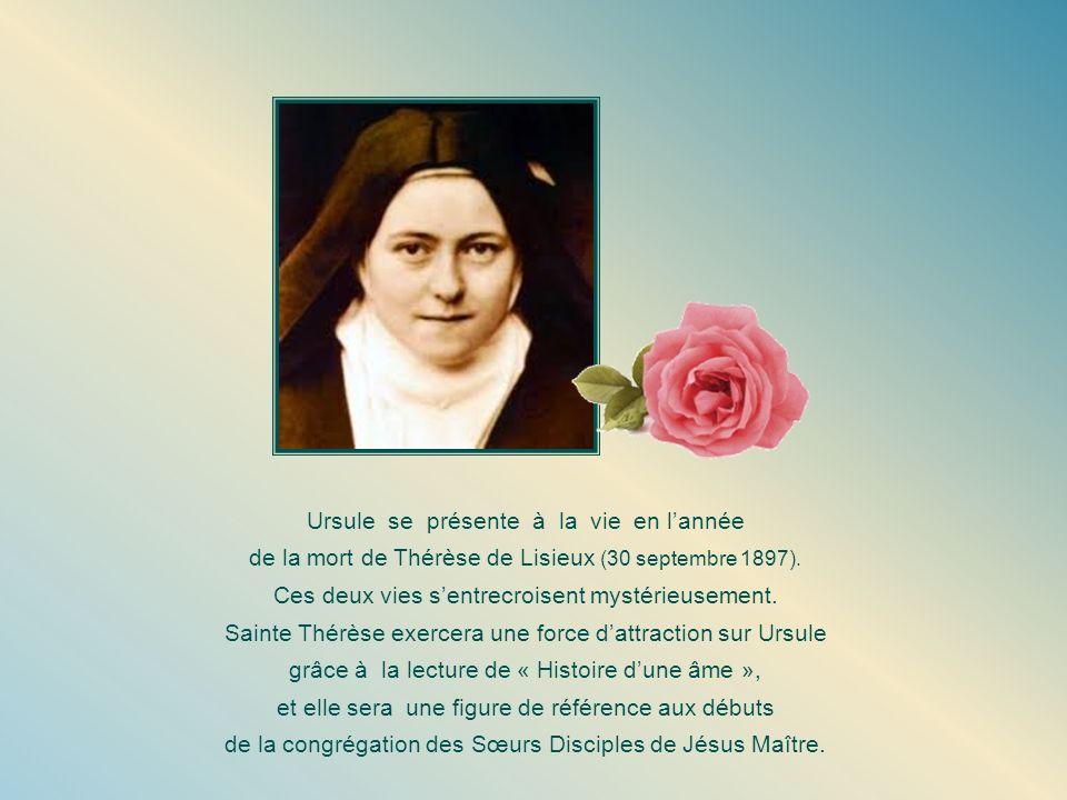 Ursule se présente à la vie en lannée de la mort de Thérèse de Lisieux (30 septembre 1897).