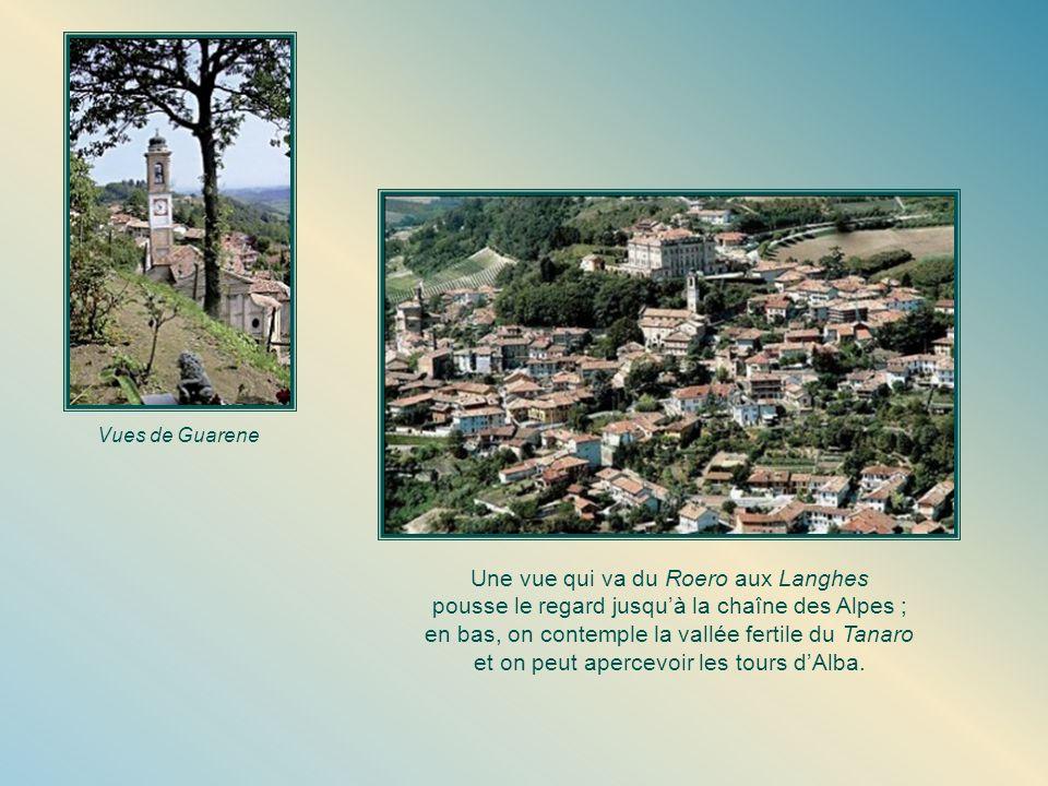 Vues de Guarene Une vue qui va du Roero aux Langhes pousse le regard jusquà la chaîne des Alpes ; en bas, on contemple la vallée fertile du Tanaro et on peut apercevoir les tours dAlba.