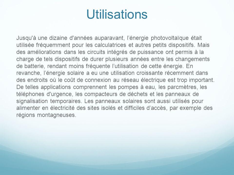 Utilisations Jusqu'à une dizaine d'années auparavant, lénergie photovoltaïque était utilisée fréquemment pour les calculatrices et autres petits dispo