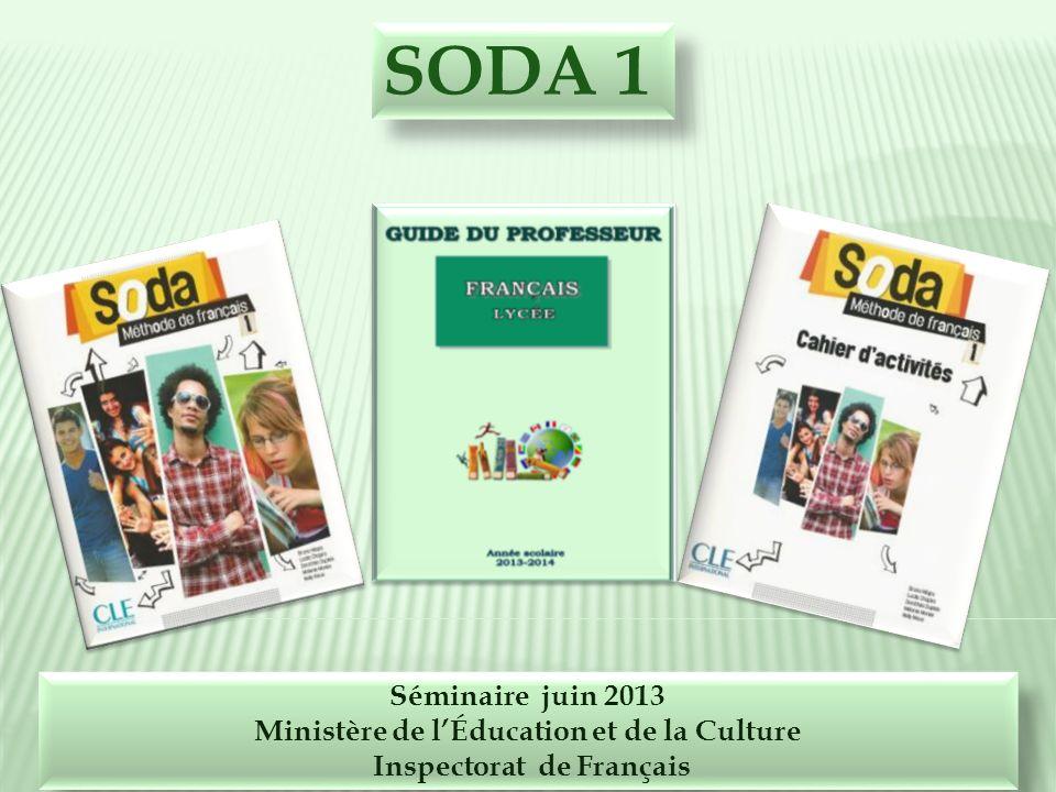 SODA 1 Séminaire juin 2013 Ministère de lÉducation et de la Culture Inspectorat de Français Séminaire juin 2013 Ministère de lÉducation et de la Cultu