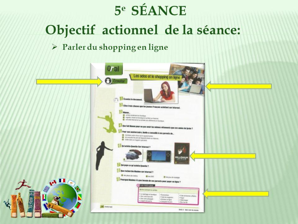 5 e SÉANCE Objectif actionnel de la séance: Parler du shopping en ligne