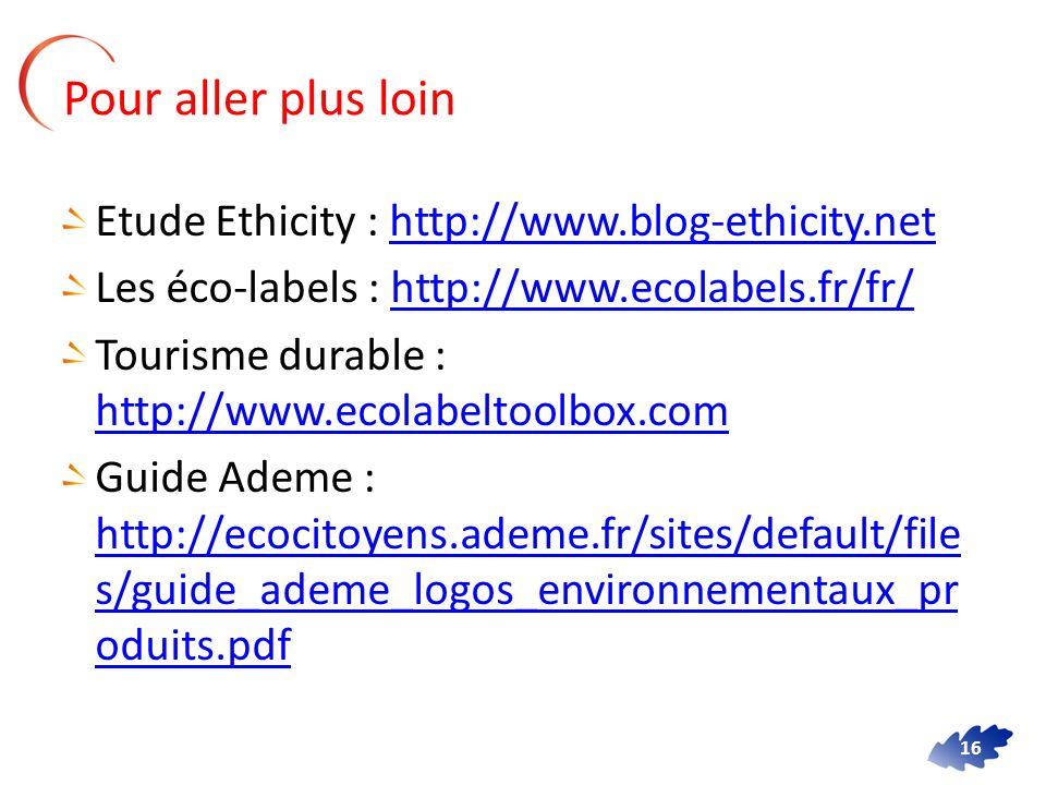16 Etude Ethicity : http://www.blog-ethicity.nethttp://www.blog-ethicity.net Les éco-labels : http://www.ecolabels.fr/fr/http://www.ecolabels.fr/fr/ T