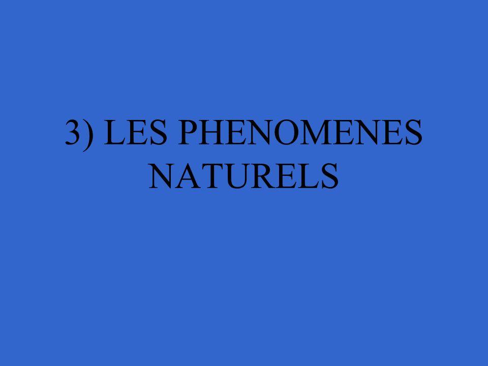 3) LES PHENOMENES NATURELS