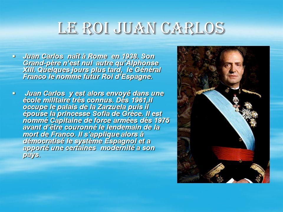 Le Roi Juan Carlos Juan Carlos naît à Rome en 1938. Son Grand-père nest nul autre quAlphonse XIII. Quelques jours plus tard, le Général Franco le nomm