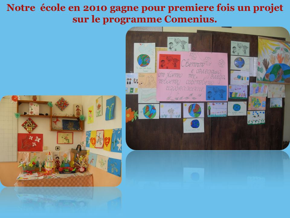 Notre école en 2010 gagne pour premiere fois un projet sur le programme Comenius.