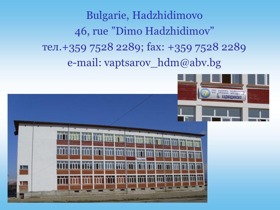 Bulgarie, Hadzhidimovo 46, rue Dimo Hadzhidimov тел.+359 7528 2289; fax: +359 7528 2289 e-mail: vaptsarov_hdm@abv.bg