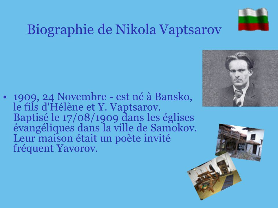 Biographie de Nikola Vaptsarov 1909, 24 Novembre - est né à Bansko, le fils d Hélène et Y.