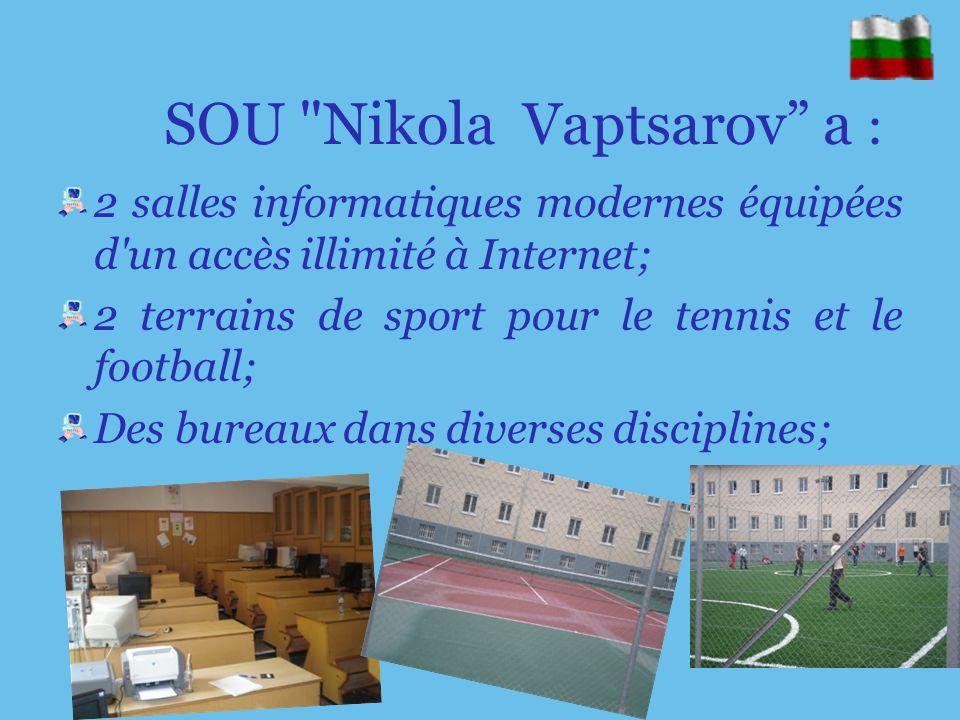 SOU Nikola Vaptsarov a : 2 salles informatiques modernes équipées d un accès illimité à Internet; 2 terrains de sport pour le tennis et le football; Des bureaux dans diverses disciplines;