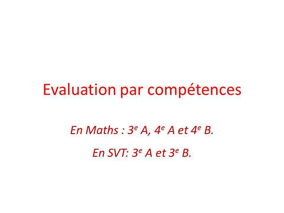 Evaluation par compétences En Maths : 3 e A, 4 e A et 4 e B. En SVT: 3 e A et 3 e B.