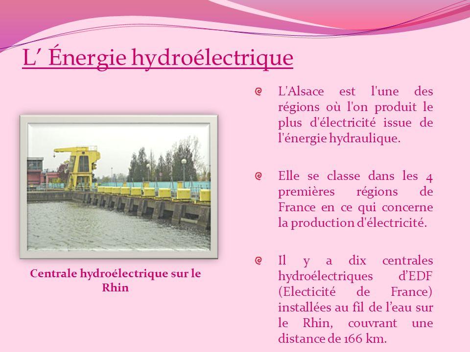 L Énergie hydroélectrique L Alsace est l une des régions où l on produit le plus d électricité issue de l énergie hydraulique.