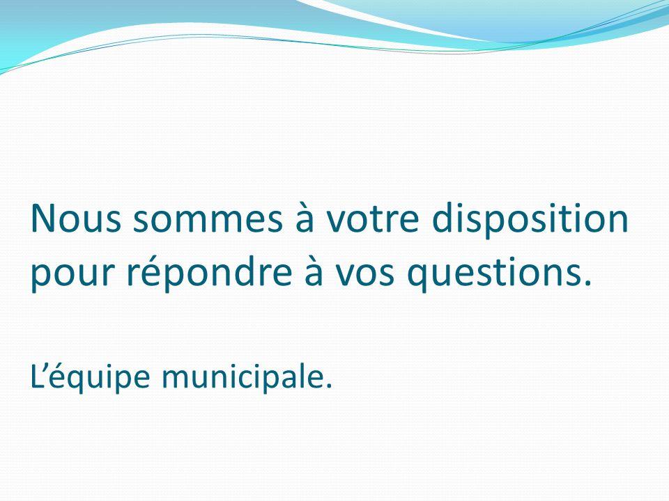Nous sommes à votre disposition pour répondre à vos questions. Léquipe municipale.