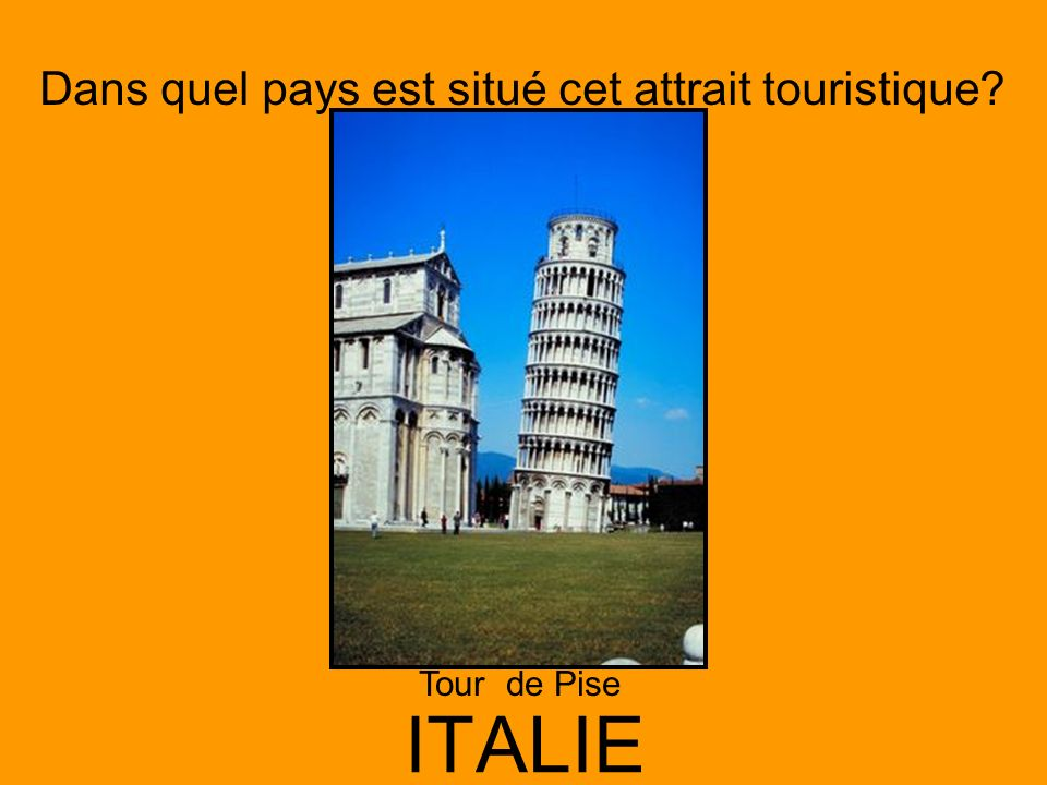 Dans quel pays est situé cet attrait touristique? ITALIE Tour de Pise