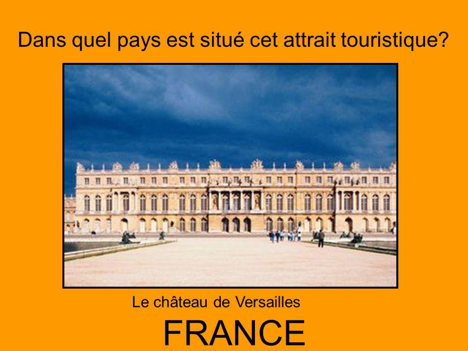 Dans quel pays est situé cet attrait touristique? FRANCE Le château de Versailles