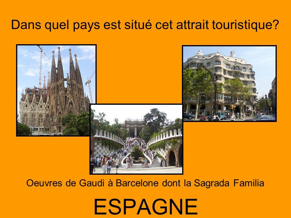 Dans quel pays est situé cet attrait touristique? ESPAGNE Oeuvres de Gaudi à Barcelone dont la Sagrada Familia