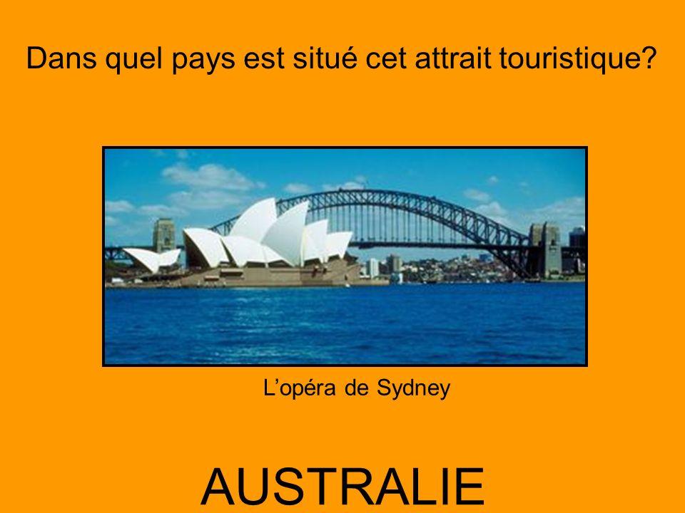 Dans quel pays est situé cet attrait touristique? AUSTRALIE Lopéra de Sydney