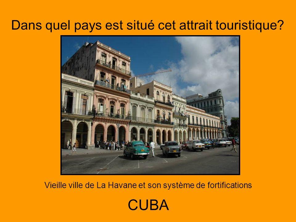 Dans quel pays est situé cet attrait touristique? Vieille ville de La Havane et son système de fortifications CUBA