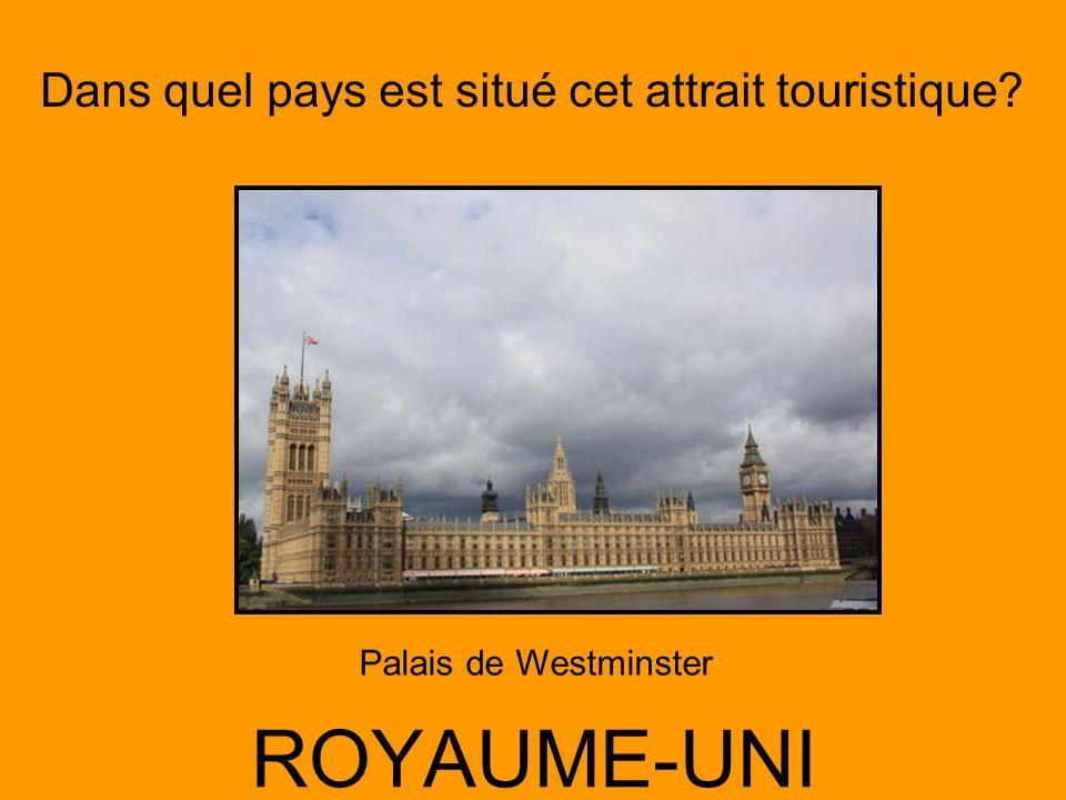 Dans quel pays est situé cet attrait touristique? ROYAUME-UNI Palais de Westminster