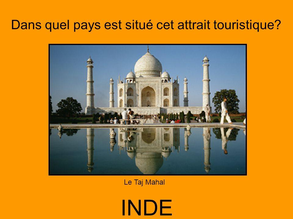 Dans quel pays est situé cet attrait touristique? INDE Le Taj Mahal