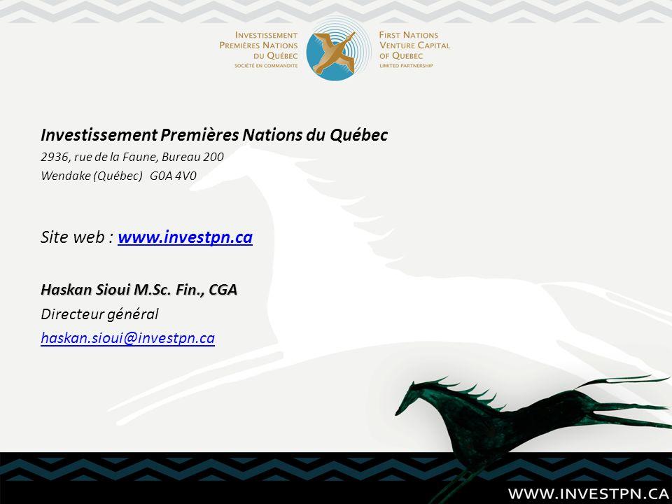 Investissement Premières Nations du Québec 2936, rue de la Faune, Bureau 200 Wendake (Québec) G0A 4V0 Site web : www.investpn.cawww.investpn.ca Haskan Sioui M.Sc.