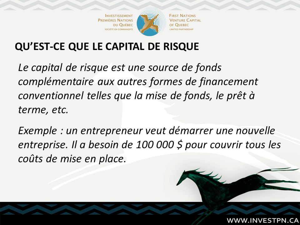 Le capital de risque est une source de fonds complémentaire aux autres formes de financement conventionnel telles que la mise de fonds, le prêt à terme, etc.