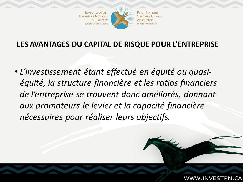 Linvestissement étant effectué en équité ou quasi- équité, la structure financière et les ratios financiers de lentreprise se trouvent donc améliorés,